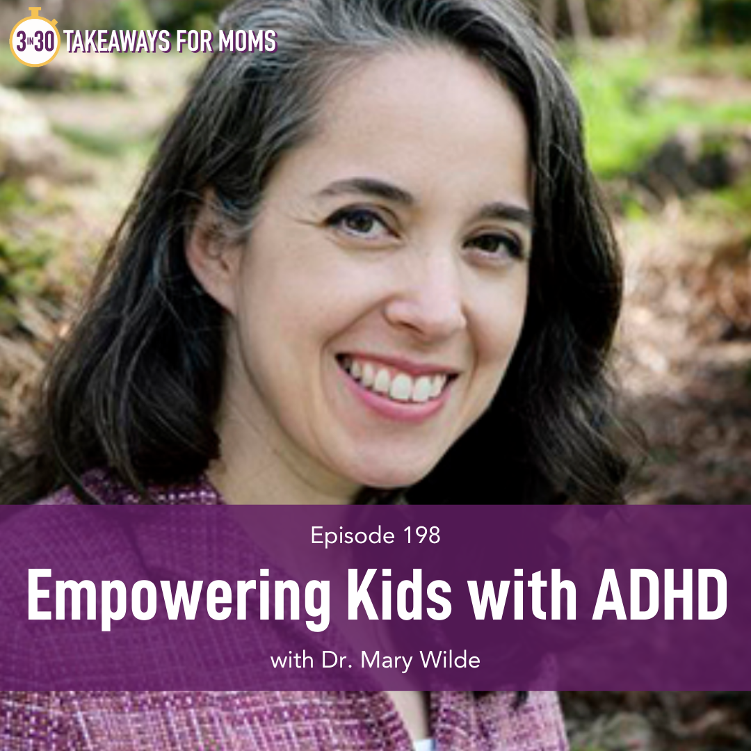 Listen to Top Motherhood Podcast, 3 in 30 Podcast, featuring Dr. Mary Wilde about Empowering Kids with ADHD.