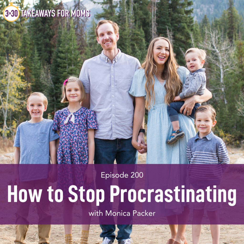 Listen to Top Motherhood Podcast, 3 in 30 Podcast, featuring Monica Packer about How to Stop Procrastinating. Image of Monica Packer and her family outside.