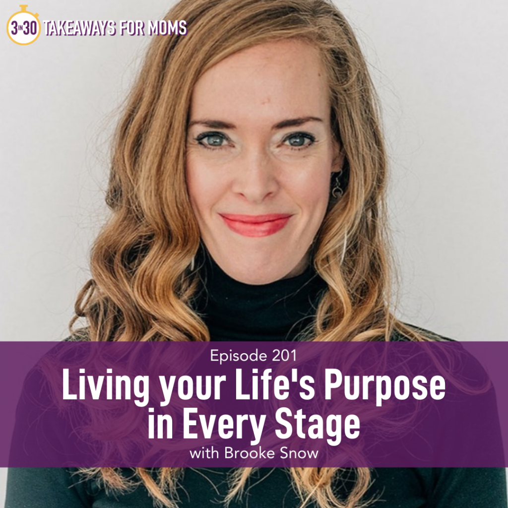 Living your Life's Purpose in Every Stage | Listen to Top Motherhood Podcast, 3 in 30 Podcast, featuring Brooke Snow about how to find purpose and meaning in your life. Image of happy woman.