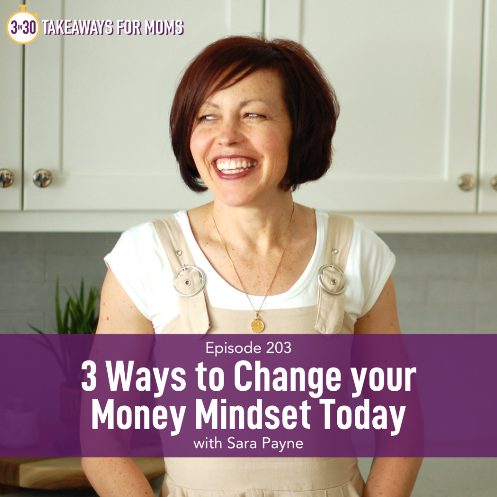 Listen to Top Motherhood Podcast, 3 in 30 Podcast, featuring Sara Payne about 3 Ways to Change your Money Mindset Today. Image of Sara Payne. Image of happy woman.