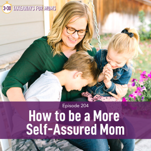 Listen to Top Motherhood Podcast, 3 in 30 Podcast, featuring Rachel Nielson about How to be a More Self-Assured Mom.